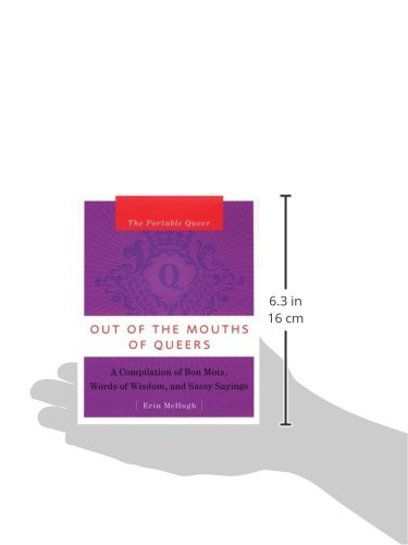 Out of the Mouth of Queers: A Compilation of Bon Mots, Words of Wisdom, and Sassy Sayings (Portable Queer)
