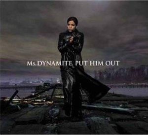 Ms Dynamite / Put Him Out