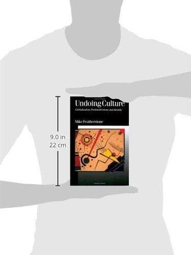 Undoing Culture: Globalization, Postmodernism and Identity (Published in association with Theory, Culture & Society)