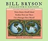 Bill Bryson's Collector's Edition - Notes From A Small Island/Neither Here Nor There/I'm A Stranger Here Myself