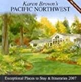 Karen Brown's Pacific Northwest, 2007: Exceptional Places to Stay & Itineraries (Karen Brown's Pacific Northwest: Exceptional Places to Stay & Itineraries)