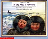 img - for If You Lived in the Alaska Territory book / textbook / text book