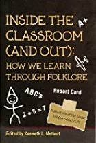 Inside the Classroom (And Out): How We Learn through Folklore - Hardcover