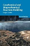 img - for Geochemical and Biogeochemical Reaction Modeling 2nd edition by Bethke, Craig M. (2008) Hardcover book / textbook / text book