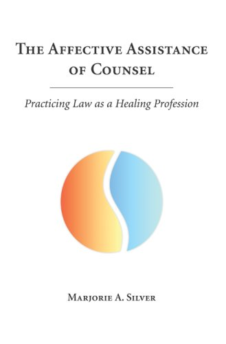 The Affective Assistance of Counsel: Practicing Law as a Healing Profession