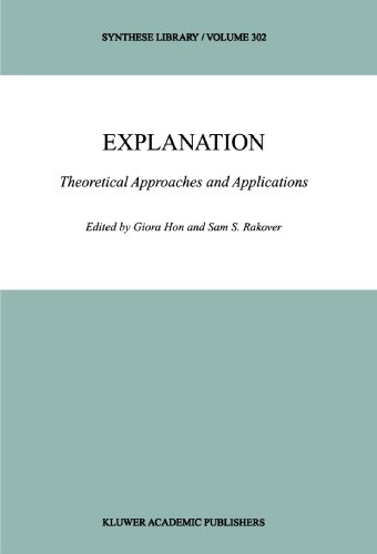 Explanation: Theoretical Approaches and Applications (Synthese Library) (Volume 302)