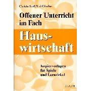 Offener Unterricht im Fach Hauswirtschaft. Kopiervorlagen für Spiele und Lernzirkel.