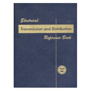 Electrical Transmission and Distribution Reference Book Central Station Engineers of the Westinghouse Electric Corporation