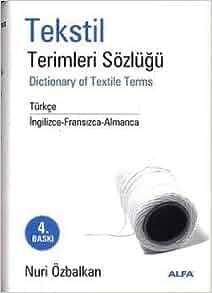 Tekstil Terimleri Sozlugu: Nuri Ozbalkan: 9789758052141: Amazon.com