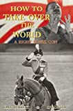 How to Take Over the World: A Right Royal Con (PDF Download) (Crime Solving Non-Fiction, 5)