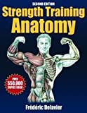 Strength Training Anatomy - Second Edition (0736063684) by Frederic Delavier