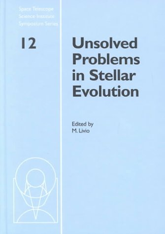 Unsolved Problems In Stellar Evolution (Space Telescope Science Institute Symposium Series)