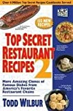 Top Secret Restaurant Recipes 2: More Amazing Clones of Famous Dishes from America