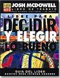 Libre Para Decidir y Elegir Lo Bueno: Guia Para El Lider P/Jovenes (Serie Es Bueno O Es Malo) (Spanish Edition) (031111086X) by Josh McDowell