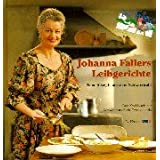 Johanna Fallers Leibgerichte: Neue Rezepte aus dem Schwarzwald