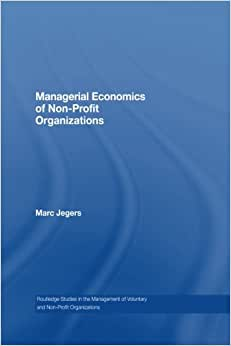 Managerial Economics Of Non-Profit Organizations (Routledge Studies In The Management Of Voluntary And Non-Profit Organizations)