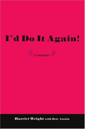 I'd Do It Again!: -a Memoir -
