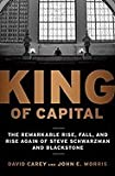 img - for King of Capital: The Remarkable Rise, Fall, and Rise Again of Steve Schwarzman and Blackstone [Hardcover] book / textbook / text book