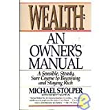 img - for Wealth: An Owner's Manual : A Sensible, Steady, Sure Corsee to Becoming and Staying Rich book / textbook / text book