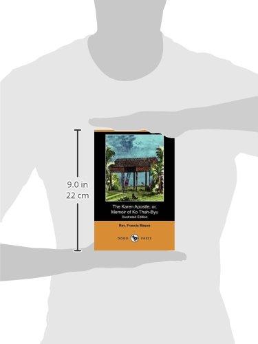 The Karen Apostle; Or, Memoir of Ko Thah-Byu, the First Karen Convert (Illustrated Edition) (Dodo Press)