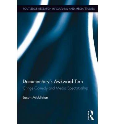 [(Documentary's Awkward Turn: Cringe Comedy and Media Spectatorship)] [Author: Jason Middleton] published on (May, 2014) PDF