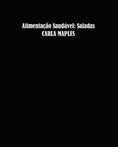 Alimentação Saudável: Saladas (Portuguese Edition) by Carla Maples