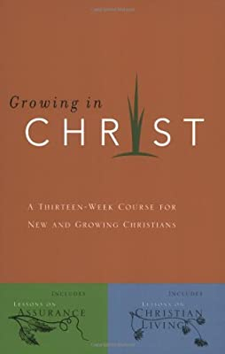 Growing in Christ: 13 Week Course for New and Growing Christians