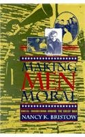 Making Men Moral: Social Engineering During the Great War (American Social Experience Series)