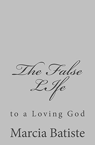 The False LIfe: to a Loving God