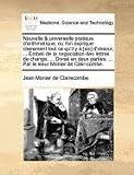 Nouvelle & Universelle Pratique D'Arithmetique, Ou L'On Explique Clairement Tout Ce Qu'il y a [Sic] D'Obscur, ... Embeli de La Negociation Des Lettres ... ... Par Le Sieur Monier de Clair-Combe.