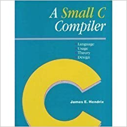 A Small C Compiler Language Usage Theory And Design