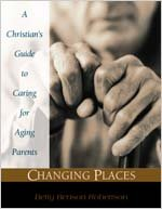 Changing Places: A Christian's Guide to Caring for Aging Parents