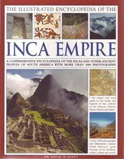 The Illustrated Encyclopedia of the Inca Empire: A comprehensive encyclopedia of the Incas and other ancient peoples of South America with more than 1000 photographs