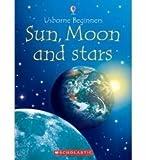 Sun, Moon and Stars (Usborne Beginners) (0439696755) by Stephanie Turnbull