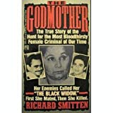 The Godmother: The True Story of the Hunt for the Most Bloodthirsty Female Criminal in Our Time, Griselda Blanco ~ Richard Smitten