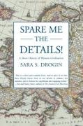 Spare Me the Details!: A Short History of Western Civilization, by Sara Drogin