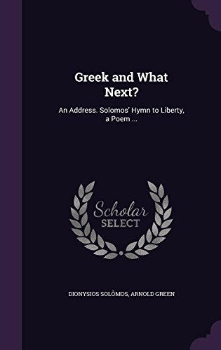 Greek and What Next?: An Address. Solomos' Hymn to Liberty, a Poem ...