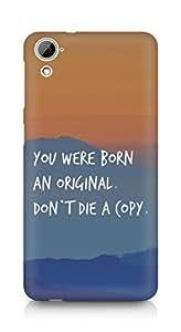 AMEZ you were born an original dont die a copy Back Cover For HTC Desrie 826