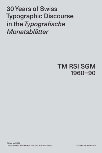 30 Years of Swiss Typographic Discoursein the Typografische Monatsblätter: TM RSI SGM 1960-90