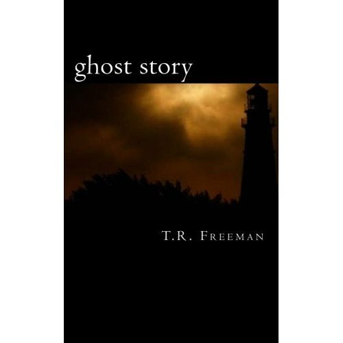 Ghost Story (Book I) by T.R. Freeman