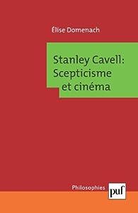 Stanley Cavell, le cin�ma et le scepticisme par Elise Domenach