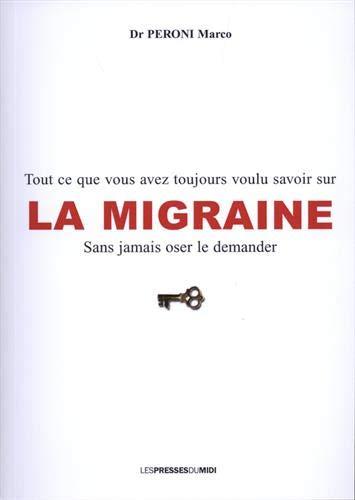 Tout ce que vous avez toujours voulu savoir sur la migraine sans jamais oser le demander