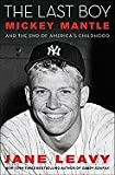 by Jane Leavy (Author)The Last Boy: Mickey Mantle and the End of Americas Childhood [Hardcover]
