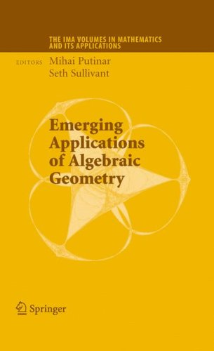 Emerging Applications of Algebraic Geometry (The IMA Volumes in Mathematics and its Applications)