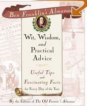 Ben Franklin's Almanac of Wit, Wisdom, and Practical Advice: Useful Tips and Fascinating Facts for Every Day of the Year, Ben Franklin's Almanac of Wit, Wisdom, and Practical Advice: Useful Tips and Fascinating Facts for Every Day of the Year