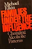 img - for Families Under the Influence: Changing Alcoholic Patterns book / textbook / text book