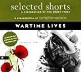 Selected Shorts: Wartime Lives (Selected Shorts: A Celebration of the Short Story)