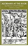 img - for Alcibiades at the Door: Gay Discourses in French Literature book / textbook / text book