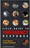 Field Guide to Emergency Response: A Vital Tool for Cultural Institutions