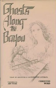 Ghosts along the Bayou : Tales of Hauntings in Southwestern Louisiana